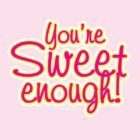 youre-sweet-enough