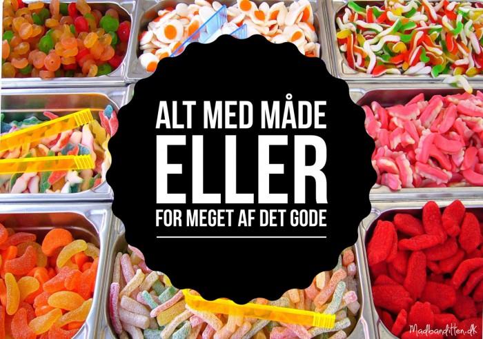 Alt med måde eller for meget af det gode? --> Madbanditten.dk