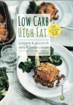 Low Carb High Fat - Schlank & glücklich ohne Kalorienzählen -- Jane Faerber