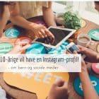 Hvornår er børn store nok til at være på sociale medier?