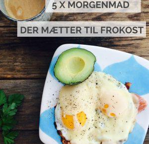 5 x LCHF-morgenmad, der mætter til frokost