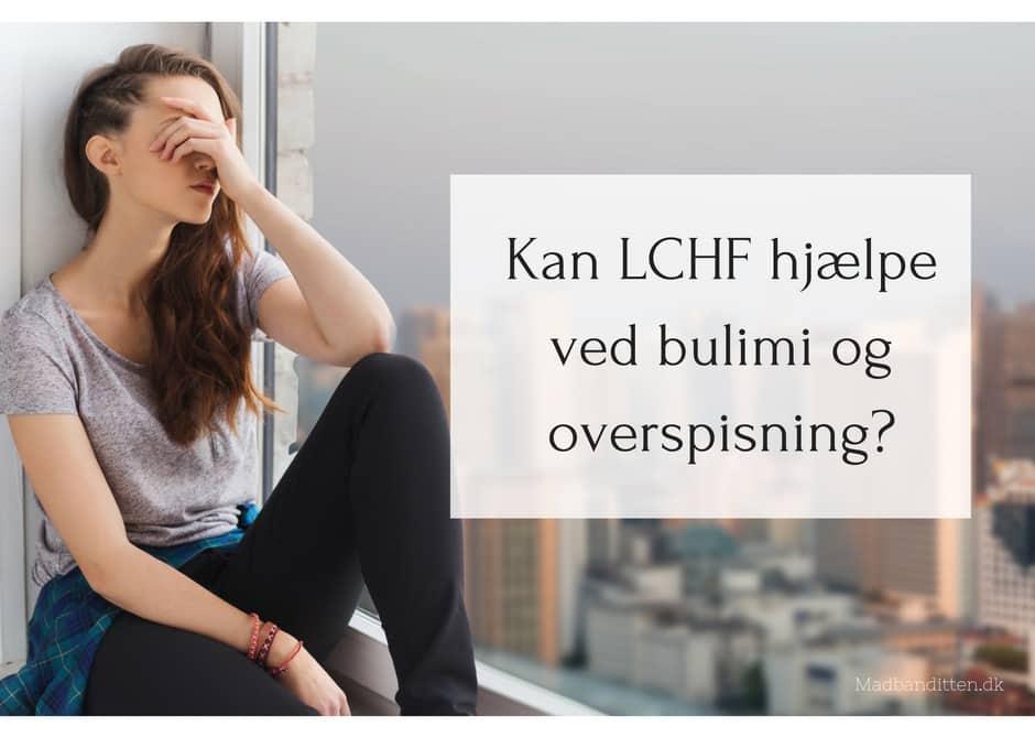 Kan LCHF hjælpe ved bulimi og overspisning? Læs mere her: