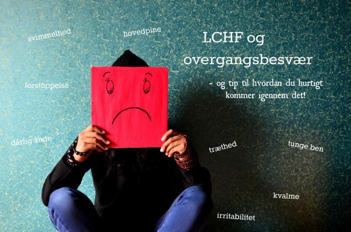 LCHF & overgangsbesvær. Hovedpine, træthed, tunge ben er altsammen helt almindeligt i starten på LCHF og er tegn på at kroppen tilpasser sig sit nye brændstof. Læs mere om overgangsbesvær og hvordan du lindrer det her: Madbanditten.dk