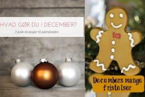 Hvad gør du i december? 3 gode strategier for at komme godt igennem julemåneden