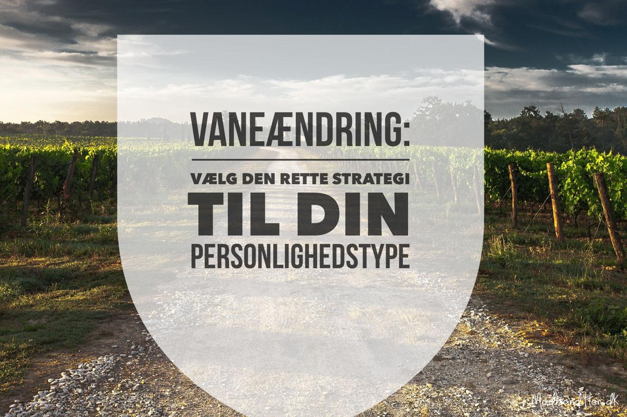 Vaneændring - Kend din personlighedstype, når du vil ændre vaner. --> Madbanditten.dk