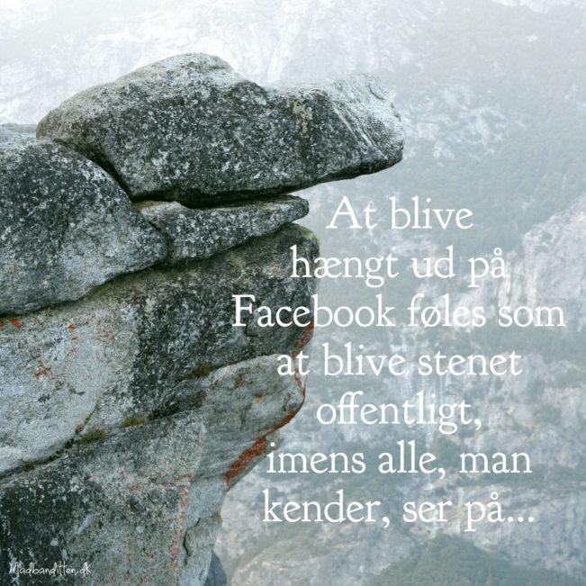 At blive hængt ud på Facebook føles som at blive stenet offentligt, imens alle, man kender, ser på... --> Madbanditten.dk
