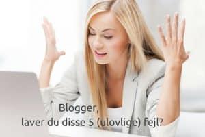Blogger, laver du disse 5 (ulovlige) fejl?