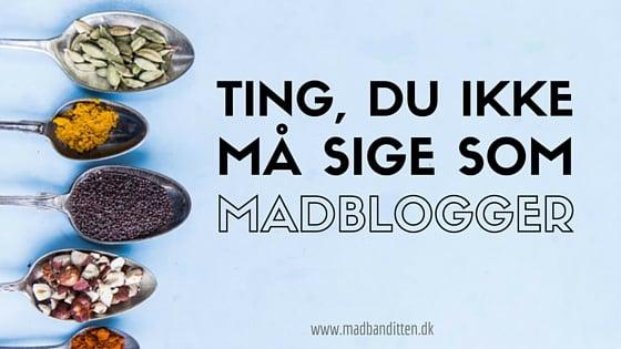 Ting, du ikke må sige som madblogger [ironi kan forekomme] --> Madbanditten.dk