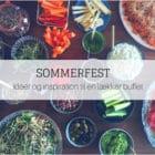 Menu til sommerfest - Inspiration og idéer til en lækker buffet, når du skal lave mad til mange gæster