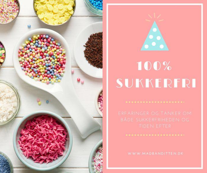 100% sukkerfri - tanker og erfaringer fra tiden uden sukker og perioden efterfølgende.
