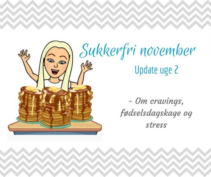 Sukkerfri november - status uge 2 - om cravings, fødselsdag og stress
