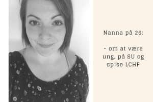 Nanna på 26: om at være ung, på SU og spise LCHF - imens vennerne hellere vil i byen.
