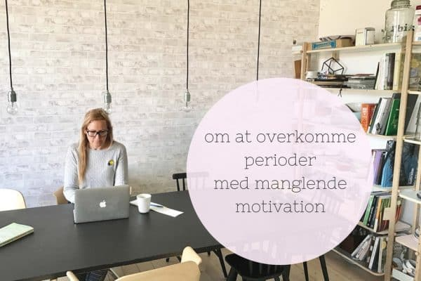 Om at overkomme perioder med manglende motivation
