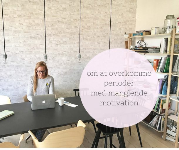 Om at overkomme perioder med manglende motivation