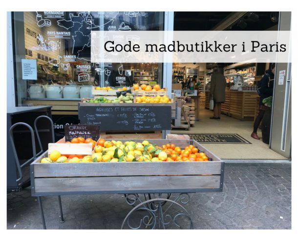 Madbutikker i Paris - se hvor de finder de bedste madbutikker, økologiske købmænd i Paris