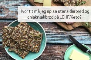 Hvor tit må jeg spise stenalderbrød og chiaknækbrød på LCHF / Keto?