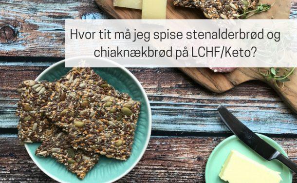 Hvor tit må jeg spise stenalderbrød og chiaknækbrød på LCHF/Keto?