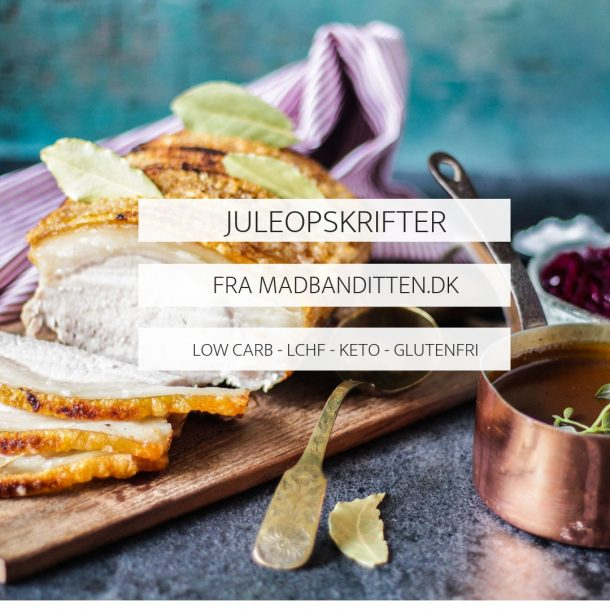 Juleopskrifter fra Madbanditten.dk - glutenfri, sukkerfri og low carb
