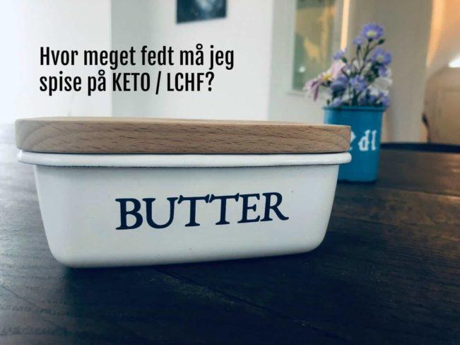 Hvor meget fedt må jeg spise på KETO / LCHF?