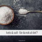 Salt og KETO - får du nok salt? Se hvilke tegn der tyder på saltmangel.